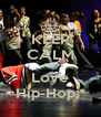 KEEP CALM AND Love Hip-Hop:* - Personalised Poster A4 size