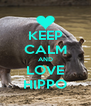 KEEP CALM AND LOVE HIPPO - Personalised Poster A4 size