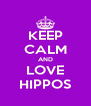 KEEP CALM AND LOVE HIPPOS - Personalised Poster A4 size