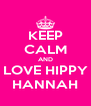 KEEP CALM AND LOVE HIPPY HANNAH - Personalised Poster A4 size