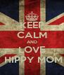KEEP CALM AND LOVE  HIPPY MOM - Personalised Poster A4 size