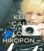 KEEP CALM AND LOVE HIROPON ~ - Personalised Poster A4 size