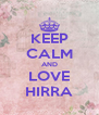 KEEP CALM AND LOVE HIRRA - Personalised Poster A4 size