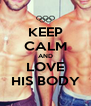 KEEP CALM AND LOVE HIS BODY - Personalised Poster A4 size