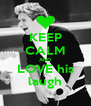 KEEP CALM AND LOVE his laugh - Personalised Poster A4 size