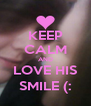 KEEP CALM AND LOVE HIS SMILE (: - Personalised Poster A4 size