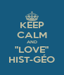 "KEEP CALM AND ""LOVE"" HIST-GÉO - Personalised Poster A4 size"
