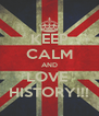 KEEP CALM AND LOVE  HISTORY!!! - Personalised Poster A4 size