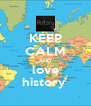 KEEP CALM AND love history  - Personalised Poster A4 size
