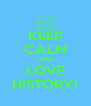 KEEP CALM AND LOVE HISTORY! - Personalised Poster A4 size