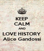KEEP CALM AND LOVE HISTORY Alice Gandossi - Personalised Poster A4 size