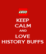 KEEP CALM AND LOVE HISTORY BUFFS - Personalised Poster A4 size