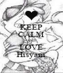 KEEP CALM AND LOVE Hisyam - Personalised Poster A4 size