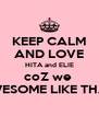 KEEP CALM AND LOVE HITA and ELIE coZ we  AWESOME LIKE THAT! - Personalised Poster A4 size