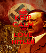 KEEP CALM AND LOVE HITLER - Personalised Poster A4 size