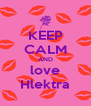 KEEP CALM AND love Hlektra - Personalised Poster A4 size