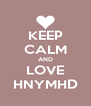 KEEP CALM AND LOVE HNYMHD - Personalised Poster A4 size