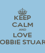 KEEP CALM AND LOVE HOBBIE STUART - Personalised Poster A4 size