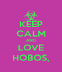 KEEP CALM AND LOVE HOBOS, - Personalised Poster A4 size