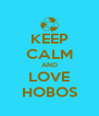 KEEP CALM AND LOVE HOBOS - Personalised Poster A4 size
