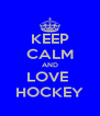 KEEP CALM AND LOVE  HOCKEY - Personalised Poster A4 size