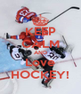 KEEP CALM AND Love HOCKEY! - Personalised Poster A4 size