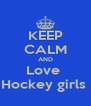 KEEP CALM AND Love  Hockey girls  - Personalised Poster A4 size
