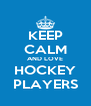 KEEP CALM AND LOVE HOCKEY PLAYERS - Personalised Poster A4 size