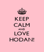 KEEP CALM AND LOVE HODAN! - Personalised Poster A4 size