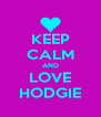 KEEP CALM AND LOVE HODGIE - Personalised Poster A4 size