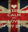 KEEP CALM AND LOVE hola soy german - Personalised Poster A4 size