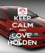 KEEP CALM AND LOVE  HOLDEN - Personalised Poster A4 size