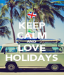 KEEP CALM AND LOVE HOLIDAYS - Personalised Poster A4 size