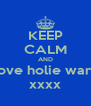 KEEP CALM AND love holie warr xxxx - Personalised Poster A4 size