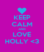 KEEP CALM AND LOVE HOLLY <3 - Personalised Poster A4 size