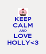 KEEP CALM AND LOVE HOLLY<3 - Personalised Poster A4 size