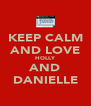 KEEP CALM AND LOVE HOLLY AND DANIELLE - Personalised Poster A4 size