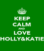 KEEP CALM AND LOVE HOLLY&KATIE - Personalised Poster A4 size
