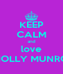 KEEP CALM and love HOLLY MUNRO - Personalised Poster A4 size