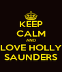 KEEP CALM AND LOVE HOLLY SAUNDERS - Personalised Poster A4 size