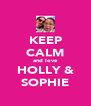 KEEP CALM and love HOLLY & SOPHIE - Personalised Poster A4 size
