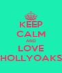 KEEP CALM AND LOVE HOLLYOAKS - Personalised Poster A4 size