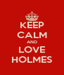 KEEP CALM AND LOVE HOLMES - Personalised Poster A4 size