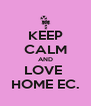 KEEP CALM AND LOVE  HOME EC. - Personalised Poster A4 size
