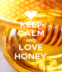 KEEP CALM AND LOVE HONEY - Personalised Poster A4 size