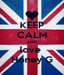 KEEP CALM AND love  Honey G - Personalised Poster A4 size