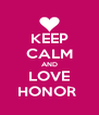 KEEP CALM AND LOVE HONOR  - Personalised Poster A4 size