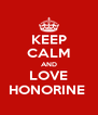 KEEP CALM AND LOVE HONORINE  - Personalised Poster A4 size
