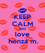 KEEP CALM AND love  honza m. - Personalised Poster A4 size
