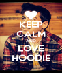 KEEP CALM AND LOVE HOODIE - Personalised Poster A4 size